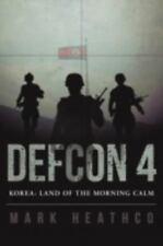 Defcon 4 Korea : Land of the Morning Calm by Mark Heathco (2015, Paperback)