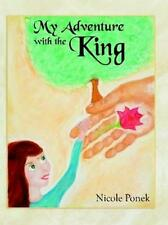 MY ADVENTURE WITH THE KING ~ NICOLE PONEK ~ ILLUSTRATED ~ SC ~ NEW