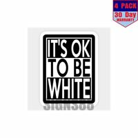 Its Ok To Be White 4 pack 4x4 Inch Sticker Decal