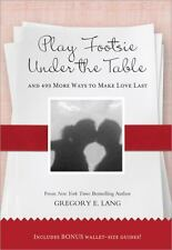 Play Footsie under the Table: ...and 499 more ways to make love last