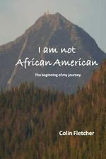 I Am Not African American : The Beginning of My Journey (2014, Paperback)