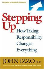 Stepping Up How Taking Responsibility Changes Everything by John Izzo NEW