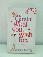 BE CAREFUL WHAT YOU WISH FOR  (ALEXANDRA POTTER)