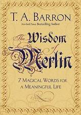 NEW The Wisdom of Merlin: 7 Magical Words for a Meaningful Life by T. A. Barron