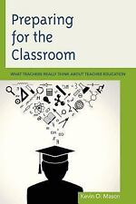 Preparing for the Classroom: What Teachers Really Think about Teacher Education,
