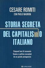 Storia segreta del capitalismo italiano- C.ROMITI, 2012 Longanesi editore- ST588