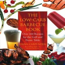 Low-Carb Barbeque Book : Over 200 Recipes for the Grill and Picnic Table by Dana