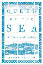 Queen of the Sea: A History of Lisbon | Barry Hatton