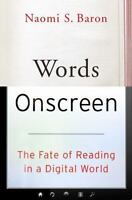 Words Onscreen: The Fate of Reading in a Digital World by Baron, Naomi S.