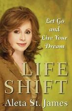 Life Shift : Let Go and Live Your Dream by Aleta St. James (2005, Hardcover) NEW