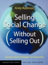 Selling Social Change (Without Selling Out): Earned Income Strategies -ExLibrary