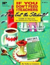 If You Don't Feed the Teachers They Eat the Students : Guide to Success for...