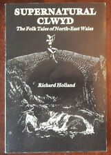 Supernatural Clwyd: The Folk Tales of North-East Wales by Richard Holland (1st)