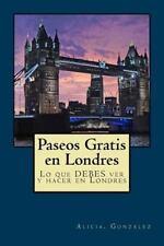 Paseos Gratis en Londres : Lo Que DEBES Ver y Hacer en Londres: By Gonz?lez, ...