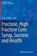 Nutrition and Health: Fructose, High Fructose Corn Syrup, Sucrose and Health...