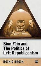 Sinn Féin and the Politics of Left Republicanism (Irish Left Republicanism),Ó Br