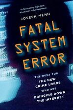 Fatal System Error : The Hunt for the New Crime Lords Who Are Bringing down the