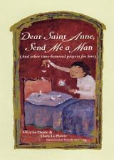 Dear Saint Anne, Send Me a Man: And Other Time-honored Prayers for Love, La Plan