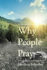 Why People Pray: The Universal Power of Prayer Schreiber, Mordecai Paperback Boo