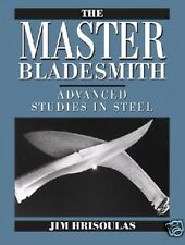 The Master Bladesmith: Advanced Studies in Steel / Knives / Knife Making
