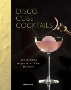 Disco Cube Cocktails: 100+ innovative recipes for artful ice and drinks [Fancy I