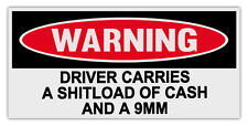Funny Warning Bumper Stickers: DRIVER CARRIES SHITLOAD OF CASH AND A 9MM | Guns