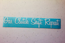 Gas. Clutch. Shift. Repeat. Sticker Decal Vinyl JDM Euro stance Lowered illest