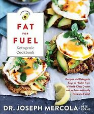 NEW >> The Fat for Fuel Ketogenic Cookbook: Recipes BY Joseph Mercola Pete EVANS