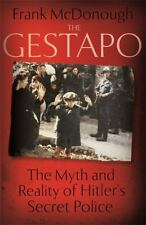 The Gestapo The Myth And Reality Of Hitlers Secret Police