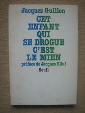 GUILLON JACQUES . CET ENFANT QUI CE DROGUE C'EST LE MIEN . SEUIL (1978)