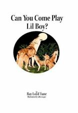 Can You Come Play Lil Boy? by Ray Loyd Tune (2012, Hardcover)