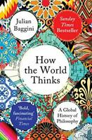 How the World Thinks: A Global History of Philosophy by Baggini, Julian, NEW Boo