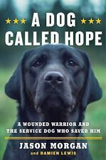 A Dog Called Hope: A Wounded War.. 9781476797007 by Morgan, Jason, Lewis, Damien
