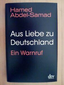 Hamed Abdel-Samad : Aus Liebe zu Deutschland - Ein Warnruf (gebundene Ausgabe)