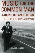 Music for the Common Man : Aaron Copland During the Depression and War by...