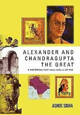 Alexander and Chandragupta the Great : An ORIGINAL HISTORICAL PLAY about...