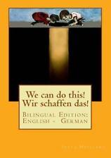 We Can Do This! Wir Schaffen Das! : Bilingual Edition: English - German by...