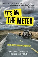 It's on the Meter : Traveling the World by London Taxi by Johno Ellison and...