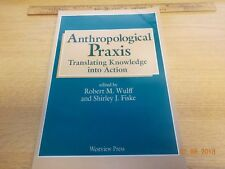 Anthropological Praxis: Translating Knowledge into Action