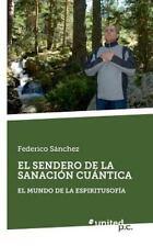 El Sendero de la Sanacion Cuantica by Federico Sanchez (2014, Paperback)