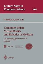 Computer Vision, Virtual Reality and Robotics in Medicine : First...