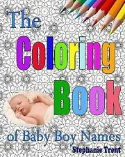 The Coloring Book of Baby Boy Names : The Inspiring and Stress-Free Way to...