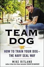 Team Dog: How to Train Your Dog-the Navy SEAL Way, Brozek, Gary,Ritland, Mike