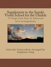 Supplement Suzuki Violin School for Ukulele 75 Songs  by Yung Stephanie