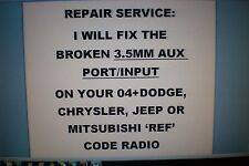 REPAIR SERVICE ONLY:3.5MM/AUX INPUT REPLACEMENT 04+CHRYSLER/DODGE/JEEP REF RADIO