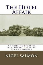The Hotel Affair : A Thrilling Story of Lust, Deceit, Betrayal, Sex and...