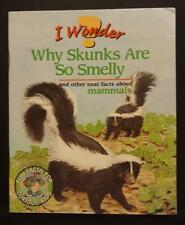 I Wonder Why Skunks Are So Smelly & Other Neat Facts About Mammals