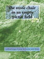 The Stone Chair in an Empty Picnic Field : (collected Images and Poems by...