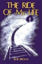 NEW The Ride Of My Life: A Fight To Survive Pancreatic Cancer by Bob Brown