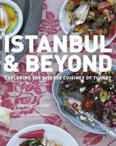Istanbul and Beyond : Exploring the Diverse Cuisines of Turkey by Robyn...